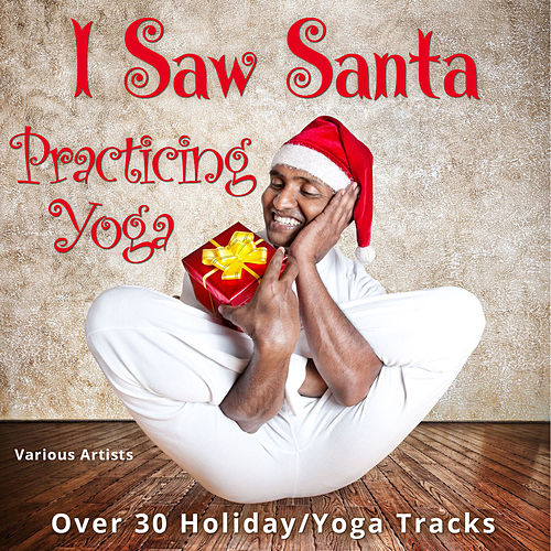 I Saw Santa Practicing Yoga (Way over 30 Holiday Tracks) von Various Artists