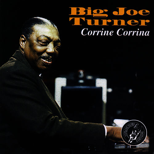 Corinne, Corinna by Big Joe Turner