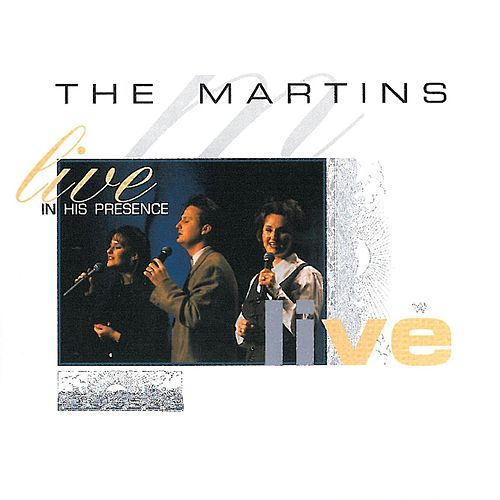 Live In His Presence by The Martins