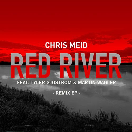 Red River (feat. Tyler Sjostrom & Martin Wagler) (Remixes) von Chris Meid