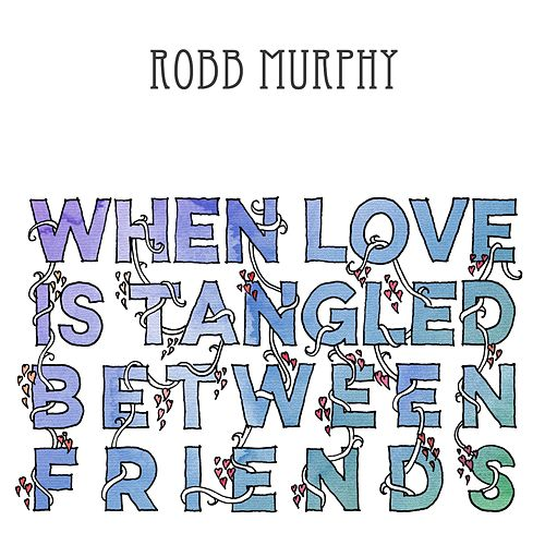 When Love Is Tangled Between Friends by Robb Murphy