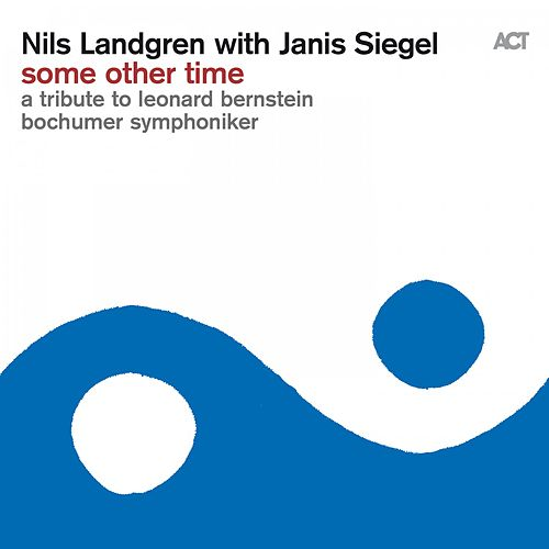 Some Other Time (A Tribute to Leonard Bernstein) by Nils Landgren