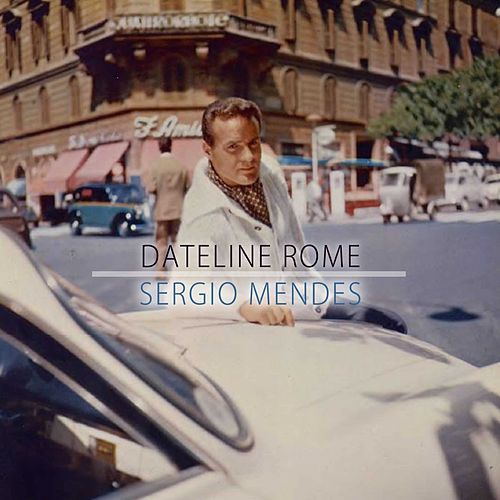 Dateline Rome by Sergio Mendes