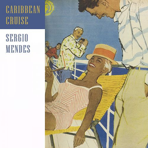 Caribbean Cruise by Sergio Mendes