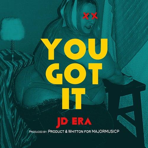 You Got It by JD Era