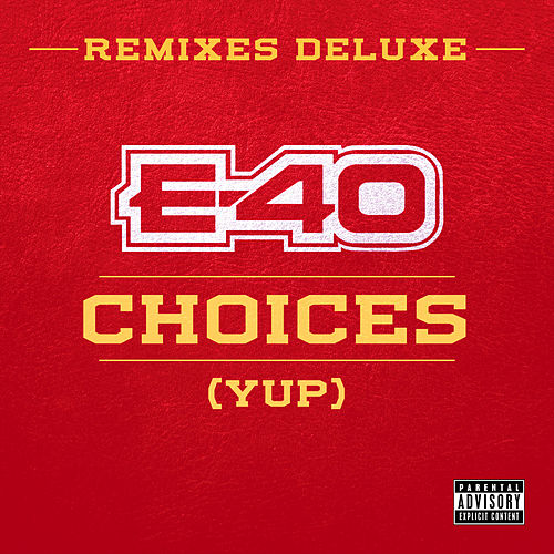 Choices (Yup) Remixes (Deluxe) by E-40