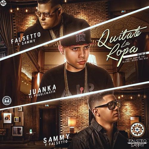 Quitate la Ropa (Remix) [feat. Juanka] de Falsetto & Sammy