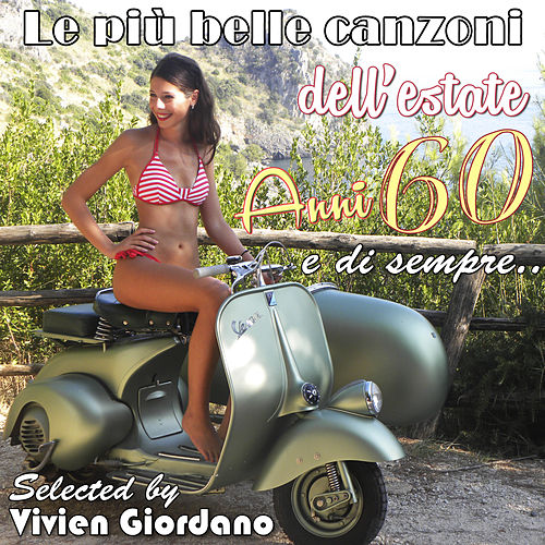 Le più belle canzoni dell'estate anni 60 e di sempre Selected by Vivien Giordano von Various Artists