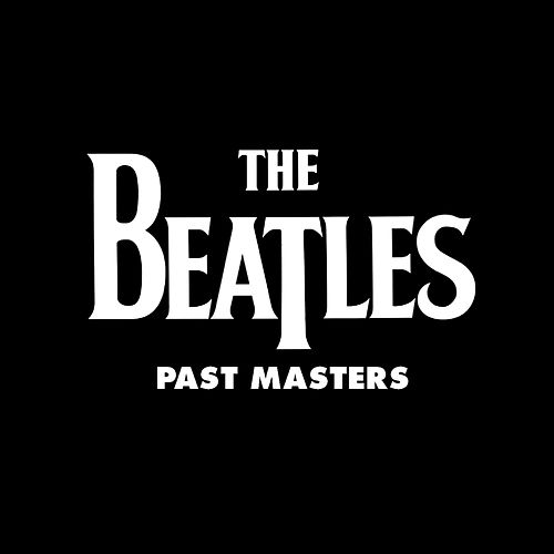 Past Masters (Vols. 1 & 2 / Remastered) by The Beatles