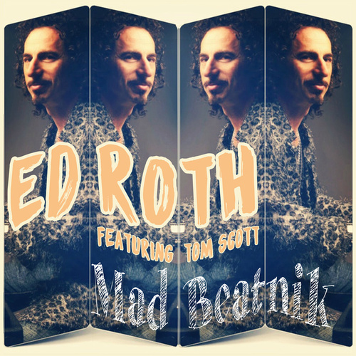 Mad Beatnik (feat. Tom Scott) by Ed Roth