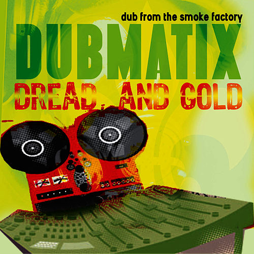 Dread & Gold - Dub from the Smoke Factory de Dubmatix
