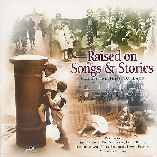 Raised On Songs and Stories (Collected Irish Ballads) by