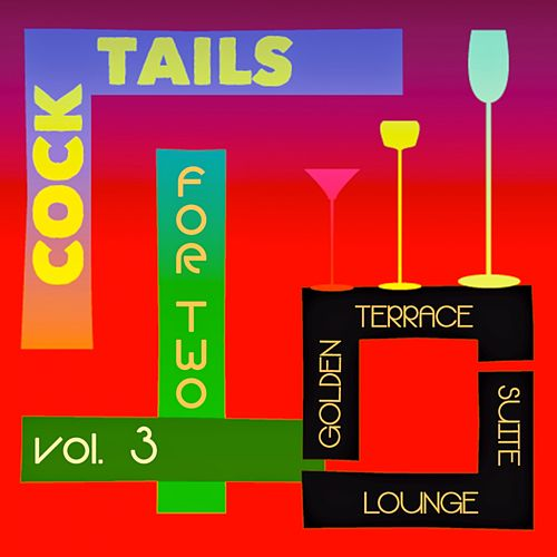 Cocktails for Two, Vol. 3 (Golden Terrace Suite Lounge) by Various Artists