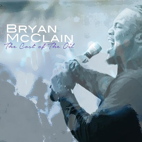 Cost of the Oil (Live) by Bryan McClain