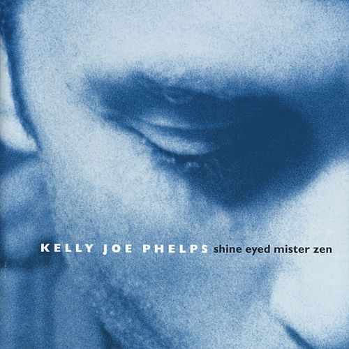 Shine Eyed Mister Zen von Kelly Joe Phelps