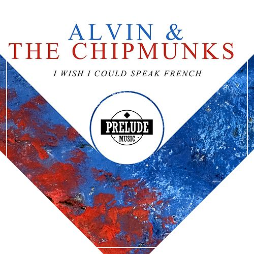 I Wish I Could Speak French by Alvin and the Chipmunks