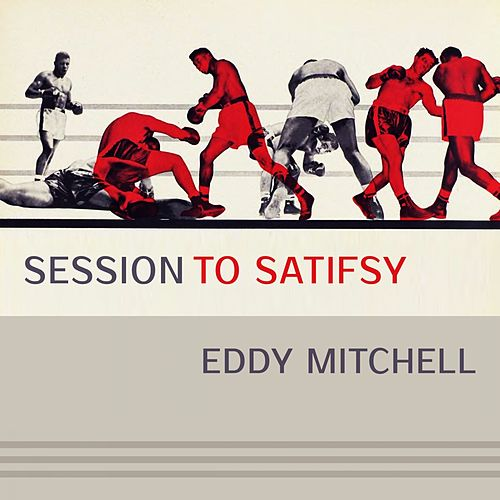 Session To Satisfy by Eddy Mitchell