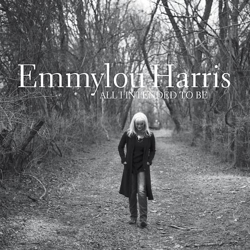 All I Intended to Be by Emmylou Harris