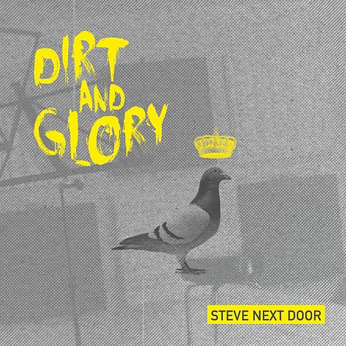 Dirt and Glory by Steve Next Door