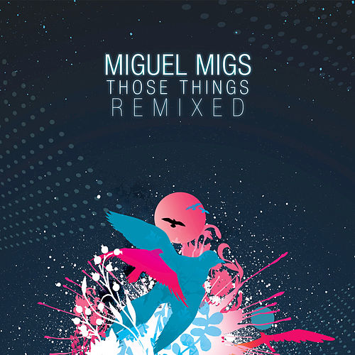 Those Things Remixed by Miguel Migs