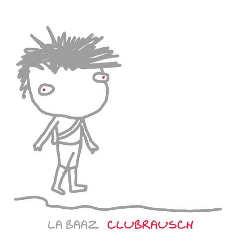 La Baaz - Clubrausch by La Baaz