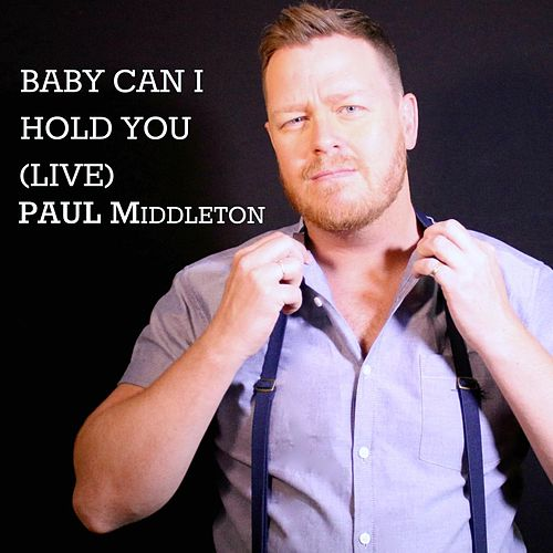 Baby Can I Hold You (Live) von Paul Middleton