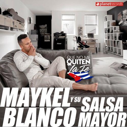 Que No Me Quiten La Fe by Maykel Blanco Y Su Salsa Mayor