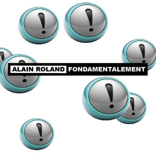 Fondamentalement de Alain Roland