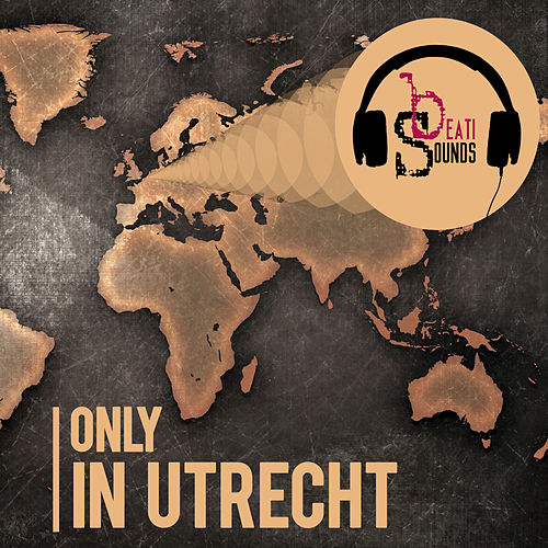 Only in Utrecht - Single by Beati Sounds