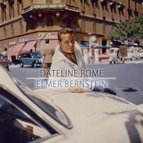 Dateline Rome von Elmer Bernstein
