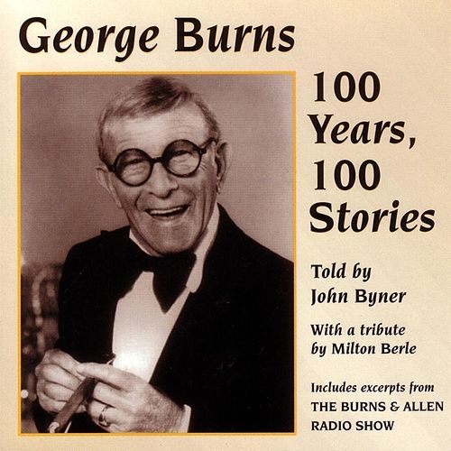 George Burns: 100 Years 100 Stories by George Burns