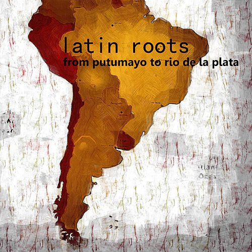 Latin Roots: The Best (From Putumayo to Rio de la Plata) von Various Artists