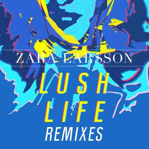 Lush Life Remixes von Zara Larsson