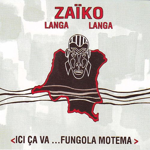 Ici ça va...Fungola motema de Zaiko Langa Langa