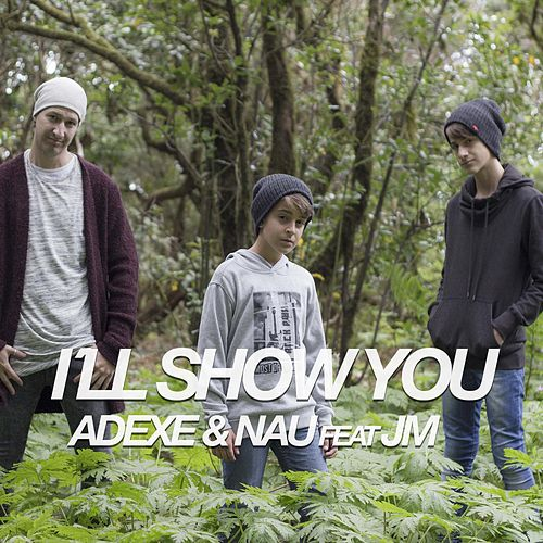 I'll Show You (feat. Jm) de Adexe & Nau