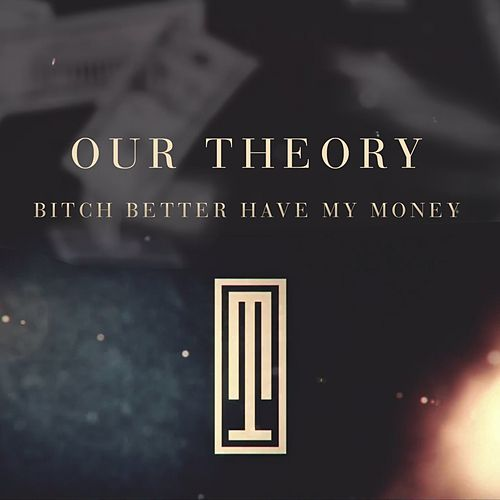 Bitch Better Have My Money de Our Theory