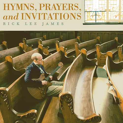 Hymns, Prayers, and Invitations by Rick Lee James