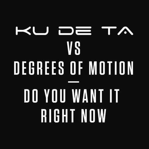 Do You Want it Right Now (Ku De Ta vs. Degrees of Motion) by Ku De Ta