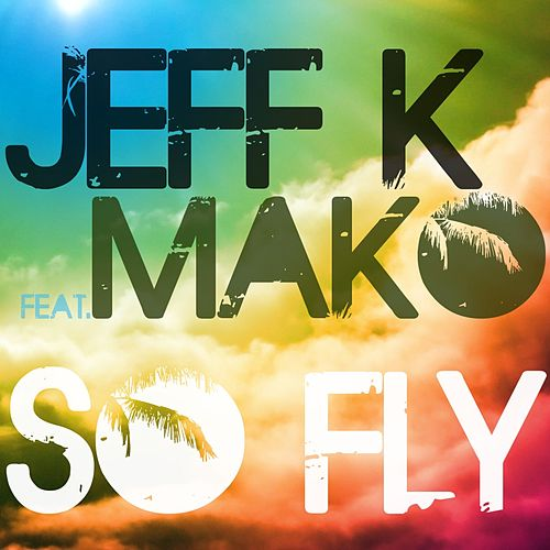 So Fly by Jeff K