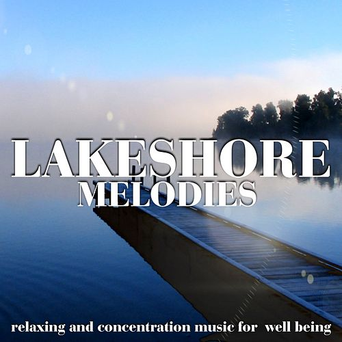 Lakeshore Melodies (Relaxing and Concentration Music for Well Being) di Zenitude Specialist