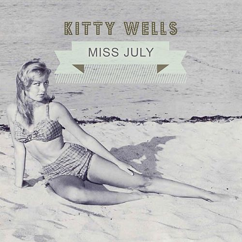 Miss July by Kitty Wells