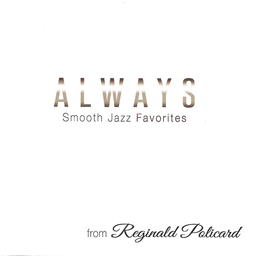 Always: Smooth Jazz Favorites by Reginald Policard
