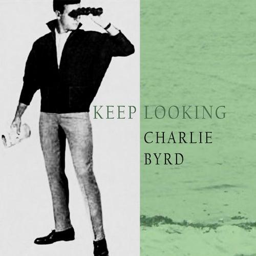Keep Looking von Charlie Byrd