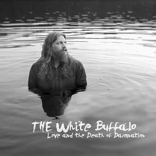 Love and the Death of Damnation de The White Buffalo