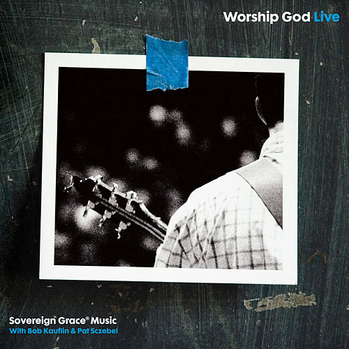 Worship God de Sovereign Grace Music