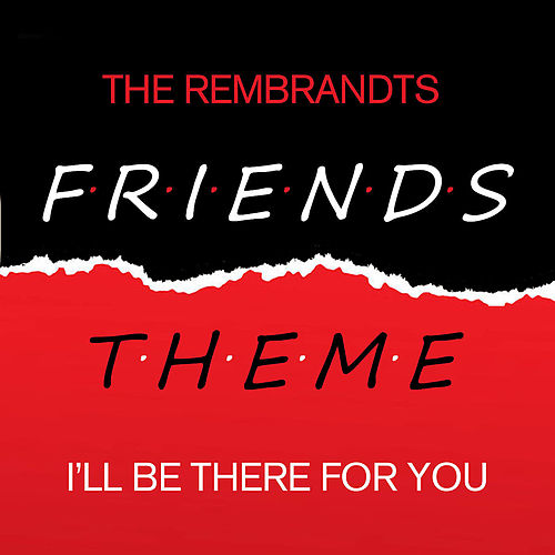 Friends - I'll Be There For You by The Rembrandts