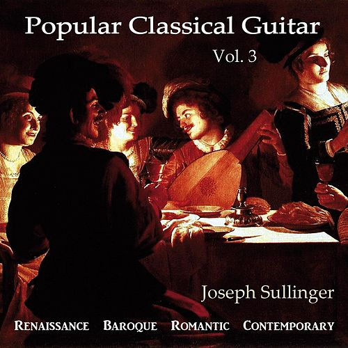 Popular Classical Guitar, Vol. 3: Renaissance, Baroque, Romantic, Contemporary von Joseph Sullinger