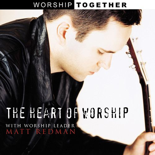 The Heart Of Worship by Matt Redman