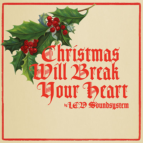 Christmas Will Break Your Heart by LCD Soundsystem