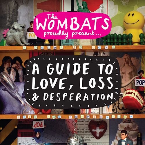 Proudly Present... A Guide to Love, Loss & Desperation by The Wombats